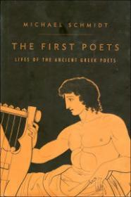 First Poets, The: Lives of the Ancient Greek Poetsby: Schmidt, Michael - Product Image