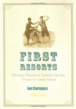 First Resorts: Pursuing Pleasure at Saratoga Springs, Newport, and Coney Islandby: Sterngass, Jon - Product Image