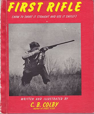 First Rifle: How to Shoot It Straight and Use It SafelyColby, C.B., Illust. by: C.B.  Colby - Product Image