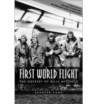 First World Flight: The Odyssey of Billy Mitchellby: Lane, Spencer - Product Image