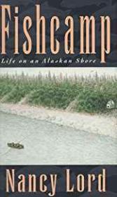 Fishcamp: Life on an Alaskan Shoreby: Lord, Nancy - Product Image