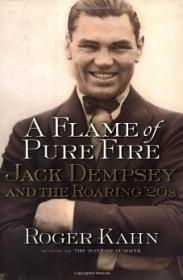 Flame of Pure Fire. Jack Dempsey and the Roaring '20sKahn, Roger - Product Image