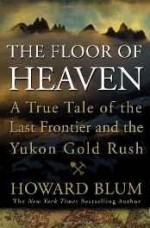 Floor of Heaven, The: A True Tale of the Last Frontier and the Yukon Gold Rushby: Blum, Howard - Product Image