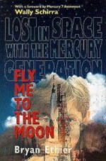 Fly Me to the Moon: Lost in Space with the Mercury Generationby: Ethier, Bryan - Product Image