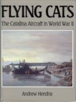Flying Cats: The Catalina Aircraft in World War IIby: Hendrie, Andrew - Product Image