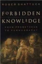 Forbidden Knowledge: From Prometheus to Pornographyby: Shattuck, Roger - Product Image