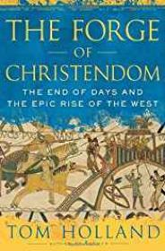Forge of Christendom, The: The End of Days and the Epic Rise of the WestHolland, Tom - Product Image