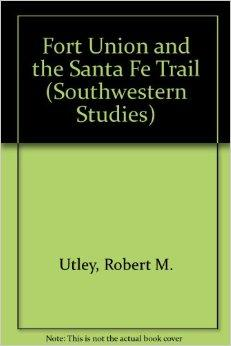 Fort Union and the Santa Fe Trail (Southwestern Studies)Utley, Robert M. - Product Image