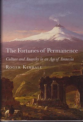 Fortunes of Permanence, The: Culture and Anarchy in an Age of Amnesiaby: Kimball, Roger - Product Image