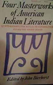 Four Masterworks of American Indian Literature: Quetzalcoatl: The Ritual of Condolence: Cuceb: The Night Chantby- Bierhorst (Editor), John - Product Image