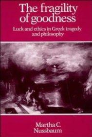 Fragility of Goodness, The : luck and ethics in Greek tragedy and philosophyNussbaum, Martha Craven - Product Image