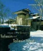 Frank Lloyd Wright's Taliesin and Taliesin Westby: Smith, Kathryn - Product Image
