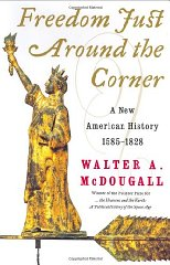 Freedom Just Around the Corner: A New American History: 15851828by: McDougall, Walter A. - Product Image