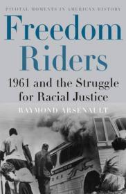 Freedom Riders: 1961 and the Struggle for Racial Justiceby: Arsenault, Raymond - Product Image