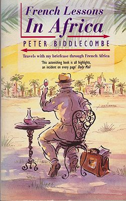 French Lessons in Africa: Travels With My Briefcase Through French AfricaBiddlecomb, Peter - Product Image