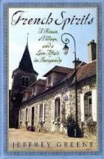 French spirits: a house, a village, and a love affair in Burgundayby: Greene, Jeffrey - Product Image