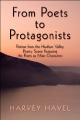 From Poets to Protagonists: Fiction from the Hudson Valley Poetry Scene Featuring the Poets as Main Charactersby: Havel, Harvey - Product Image