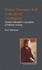 From a Necessary Evil to an Art of Contingency: Michael Oakeshott's Conception of Political Activity (British Idealist Studies, Series 1: Oakeshott)by: Soininen, Suvi - Product Image