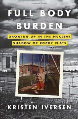 Full Body Burden: Growing Up in the Nuclear Shadow of Rocky Flatsby: Iversen, Kristen - Product Image