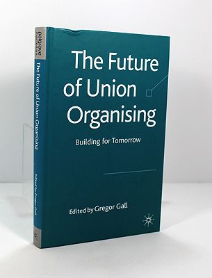 Future of Union Organising, The; Building for TomorrowGall (Editor), Gregor - Product Image
