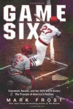 Game Six: Cincinnati, Boston, and the 1975 World Series: The Triumph of America's Pastimeby: Frost, Mark - Product Image