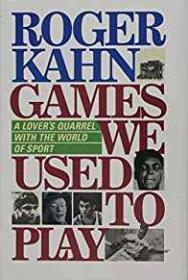 Games We Used to Play - A Lover's Quarrel With the World of Sportby: Kahn, Roger - Product Image
