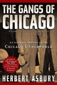 Gangs of Chicago, The: An Informal History of the Chicago Underworldby: Asbury, Herbert - Product Image