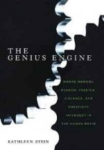 Genius Engine, The: Where Memory, Reason, Passion, Violence, and Creativity Intersect in the Human Brainby: Stein, Kathleen - Product Image
