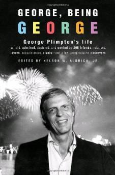 George, Being George: George Plimpton's Life as Told, Admired, Deplored, and Envied by 200 Friends, Relatives, Lovers, Acquaintances, Rivals--and a Few Unappreciative ...Aldrich, Nelson W. Jr. (Edited by) - Product Image