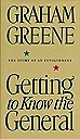 Getting to Know the General: The Story of an InvolvementGreene, Graham - Product Image