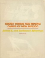 Ghost Towns and Mining Camps of New Mexicoby: Sherman, James E. & Barbara H. - Product Image