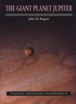 Giant Planet Jupiter, The  (Practical Astronomy Handbooks)by: Rogers, John H. - Product Image