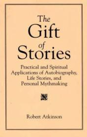 Gift of Stories, The: Practical and Spiritual Applications of Autobiography, Life Stories, and Personal Mythmakingby: Atkinson, Robert - Product Image