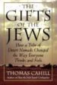 Gifts of the Jews, The : How a Tribe of Desert Nomads Changed the Way Everyone Thinks and Feelsby: Cahill, Thomas - Product Image