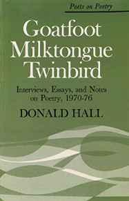 Goatfoot Milktongue Twinbird: Interviews, Essays, and Notes on Poetry, 1970-76 (Poets on Poetry)by: Hall, Donald - Product Image