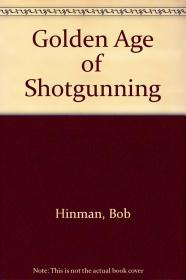Golden Age of Shotgunning, The by: Hinman, Bob - Product Image