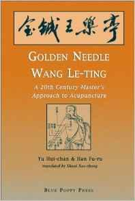 Golden Needle Wang Le-ting: A 20th Century Master's Approach to AcupunctureYu, Hui-chan - Product Image