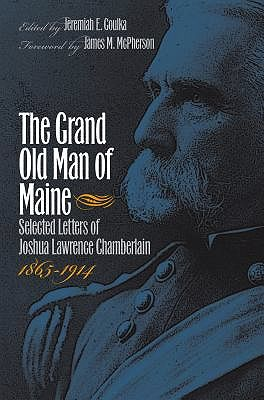 Grand Old Man Of Maine, The: Selected Letters of Joshua Lawrence Cahmberlain 1865-1914Coulka (Editor), Jeremiah E., James M. McPherson (Foreward) - Product Image