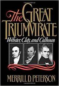 Great Triumvirate, The: Webster, Clay, and Calhounby: Peterson, Merrill D.  - Product Image