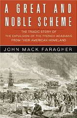 Great and Noble Scheme, A : The Tragic Story of the Expulsion of the French Acadians from Their American Homelandby: Faragher, John Mack - Product Image