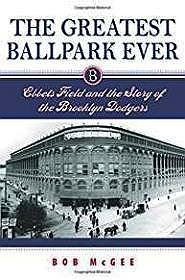 Greatest Ballpark Ever, The: Ebbets Field and the Story of the Brooklyn Dodgers (SIGNED)McGee, Mr. Bob - Product Image