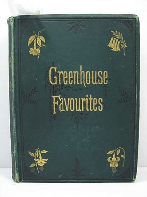 Greenhouse Favorites - A Description of Choice Greenhouse Plants, with Practical Directions for their Management and Cultivation - Illustrated with Coloured Plates and Wood EngravingsHibberd (Editor), Shirley - Product Image