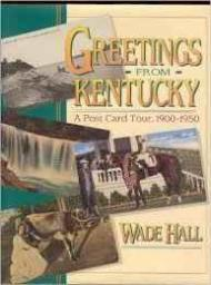 Greetings from Kentucky - A  Post-Card Tour 1900-1950by: Hall, Wade - Product Image