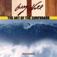 Greg Noll, The Art of the Surf Boardby: Kampion, Drew - Product Image