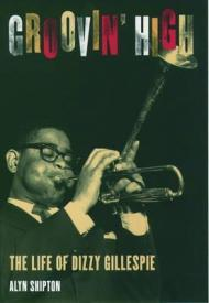 Groovin' High - The Life of Dizzy GillespieShipton, Alyn - Product Image