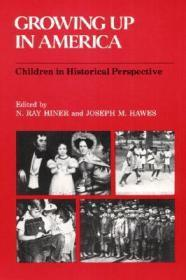 Growing Up in America: CHILDREN IN HISTORICAL PERSPECTIVEby: Hiner, N Ray (Editor) - Product Image
