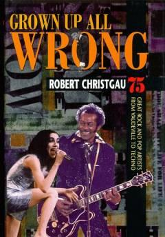 Grown up all wrong: 75 great rock and pop artists from vaudeville to technoChristgau, Robert - Product Image