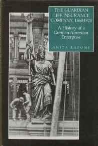 Guardian Life Insurance Company 1860-1920, The: A History of a German-American EnterpriseRapone, Anita - Product Image