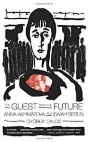 Guest From the Future, The: Anna Akhmatova and Isaiah Berlinby: Dalos, Gyorgy - Product Image