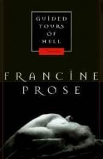 Guided tours of hell: novellasby: Prose, Francine - Product Image